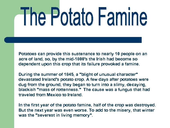 Potatoes can provide this sustenance to nearly 10 people on an acre of land,