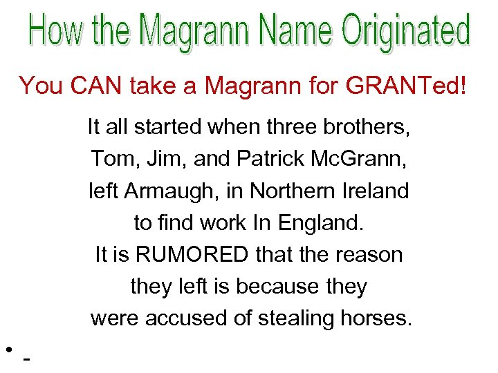 You CAN take a Magrann for GRANTed! It all started when three brothers, Tom,