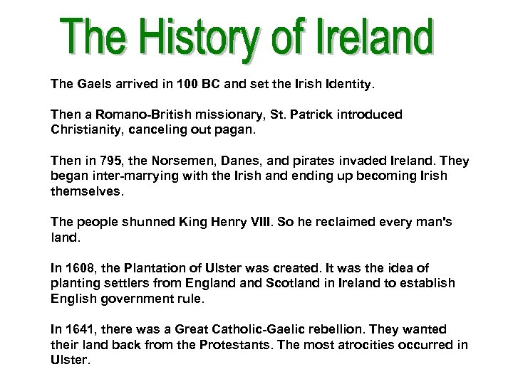 The Gaels arrived in 100 BC and set the Irish Identity. Then a Romano-British