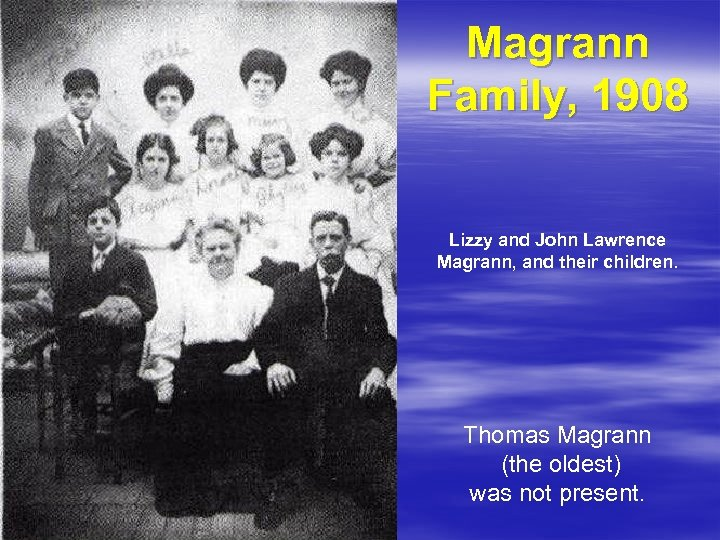 Magrann Family, 1908 Lizzy and John Lawrence Magrann, and their children. Thomas Magrann (the