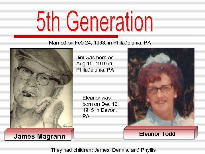 Married on Feb 24, 1933, in Philadelphia, PA Jim was born on Aug 15,