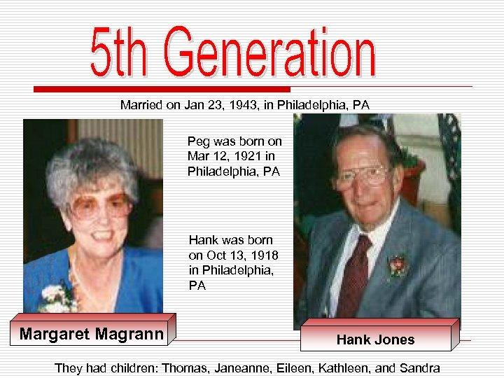 Married on Jan 23, 1943, in Philadelphia, PA Peg was born on Mar 12,