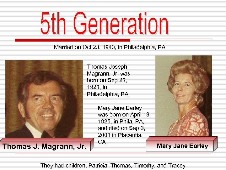 Married on Oct 23, 1943, in Philadelphia, PA Thomas Joseph Magrann, Jr. was born