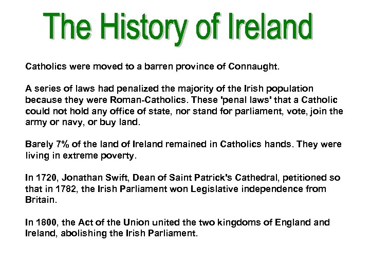 Catholics were moved to a barren province of Connaught. A series of laws had