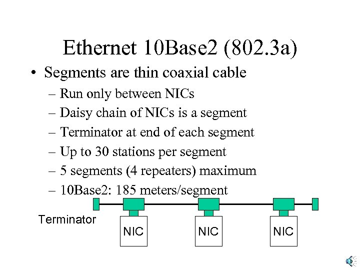 Ethernet 10 Base 2 (802. 3 a) • Segments are thin coaxial cable –
