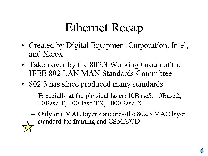 Ethernet Recap • Created by Digital Equipment Corporation, Intel, and Xerox • Taken over