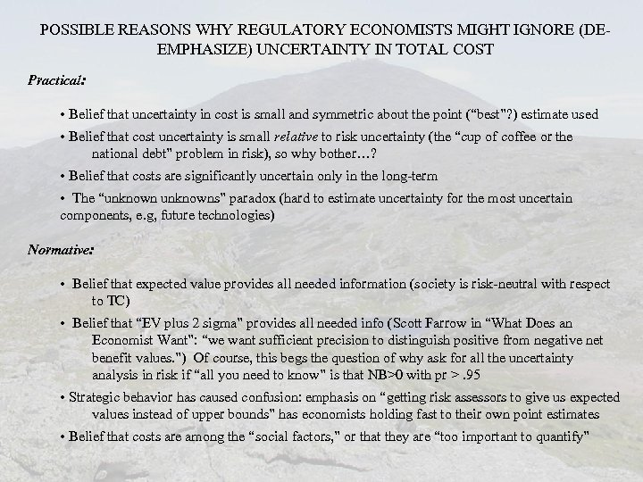 POSSIBLE REASONS WHY REGULATORY ECONOMISTS MIGHT IGNORE (DEEMPHASIZE) UNCERTAINTY IN TOTAL COST Practical: •