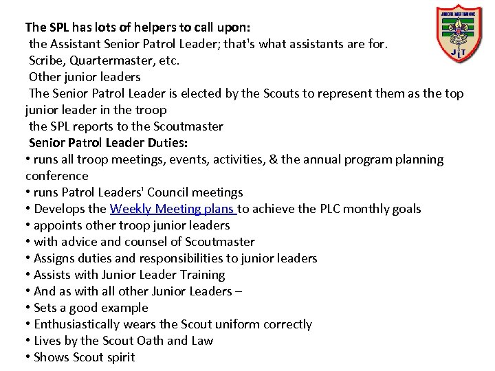 The SPL has lots of helpers to call upon: the Assistant Senior Patrol Leader;