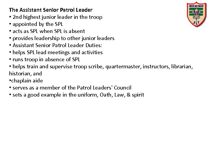 The Assistant Senior Patrol Leader • 2 nd highest junior leader in the troop