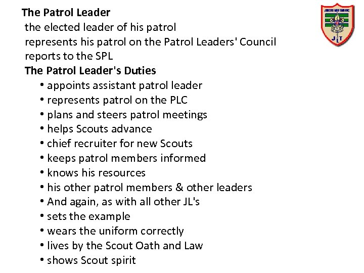 The Patrol Leader the elected leader of his patrol represents his patrol on the
