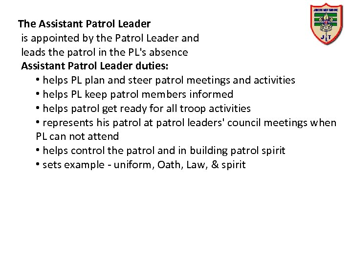 The Assistant Patrol Leader is appointed by the Patrol Leader and leads the patrol