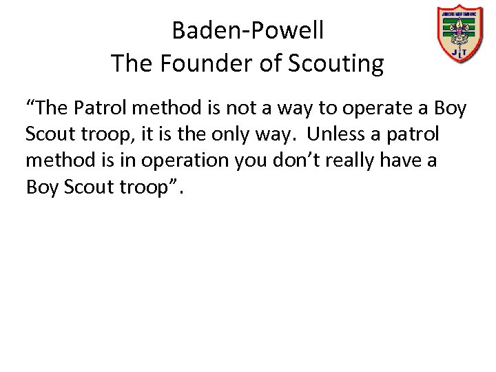 "Baden-Powell The Founder of Scouting ""The Patrol method is not a way to operate"