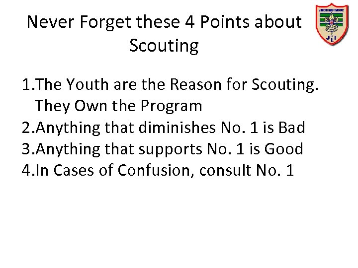 Never Forget these 4 Points about Scouting 1. The Youth are the Reason for