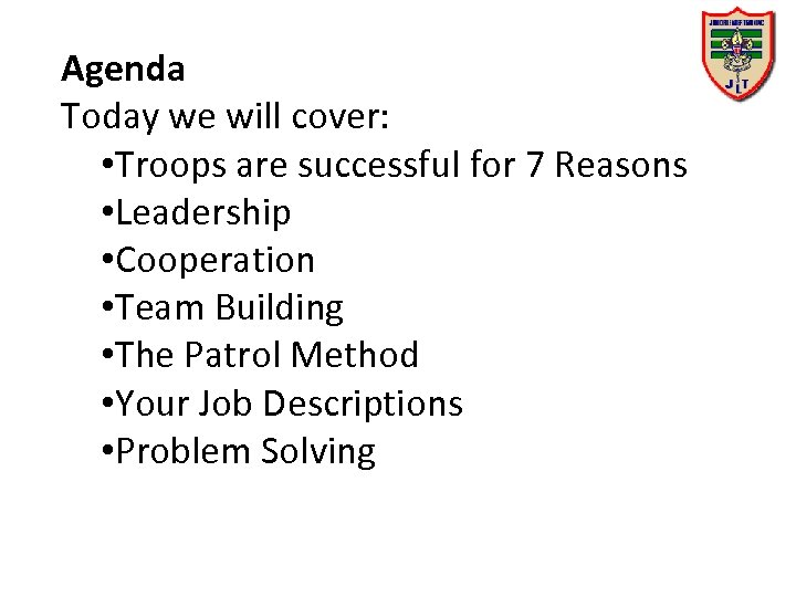 Agenda Today we will cover: • Troops are successful for 7 Reasons • Leadership