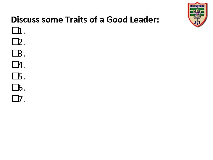 Discuss some Traits of a Good Leader: 1. 2. 3. 4. 5. 6. 7.