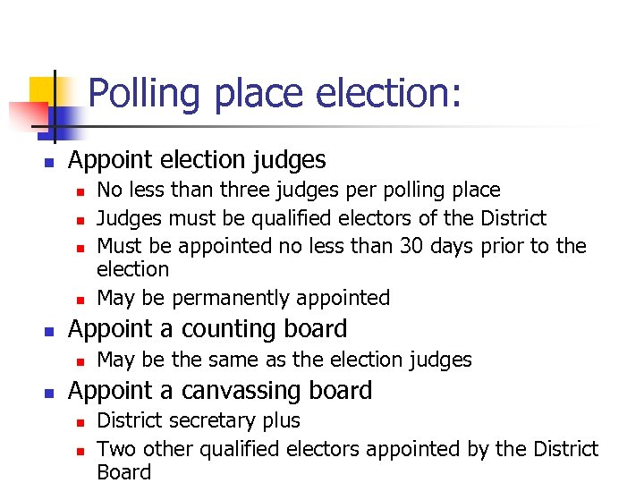 Polling place election: n Appoint election judges n n n Appoint a counting board