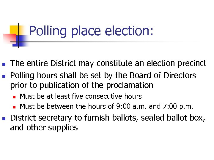 Polling place election: n n The entire District may constitute an election precinct Polling