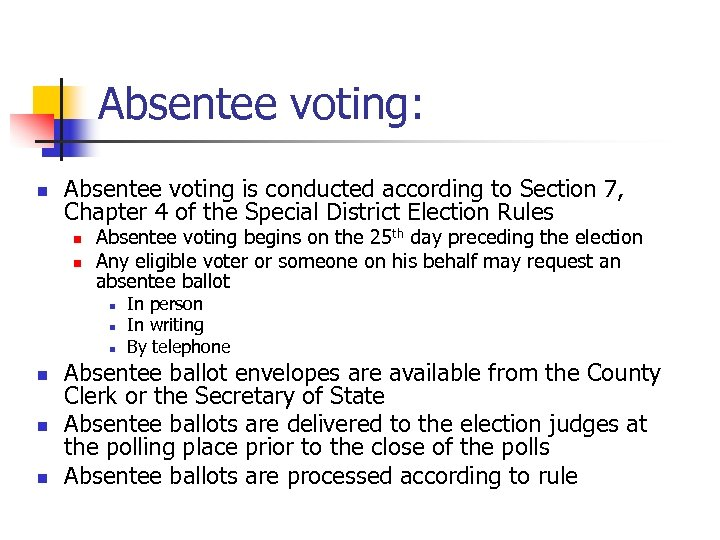 Absentee voting: n Absentee voting is conducted according to Section 7, Chapter 4 of