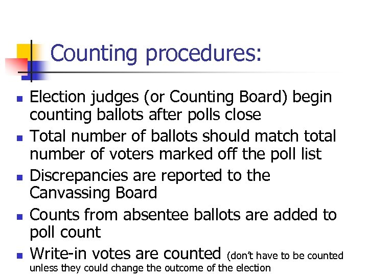 Counting procedures: n n n Election judges (or Counting Board) begin counting ballots after