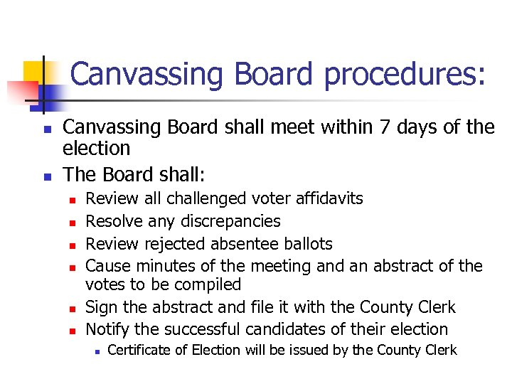 Canvassing Board procedures: n n Canvassing Board shall meet within 7 days of the