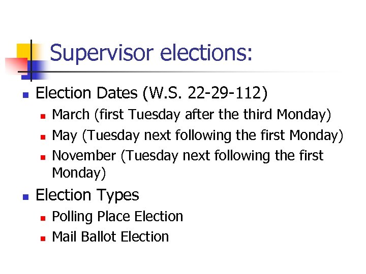 Supervisor elections: n Election Dates (W. S. 22 -29 -112) n n March (first