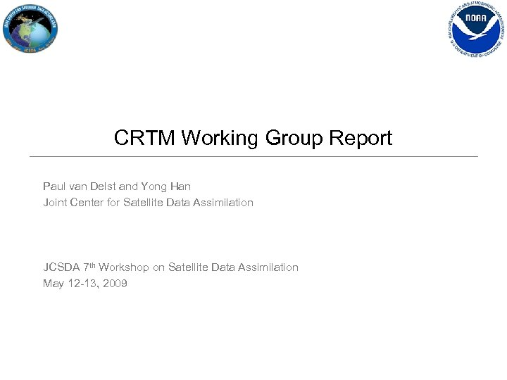 CRTM Working Group Report Paul van Delst and Yong Han Joint Center for Satellite