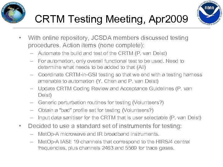 CRTM Testing Meeting, Apr 2009 • With online repository, JCSDA members discussed testing procedures.