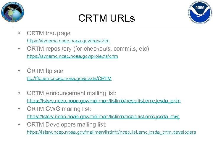 CRTM URLs • CRTM trac page https: //svnemc. ncep. noaa. gov/trac/crtm • CRTM repository