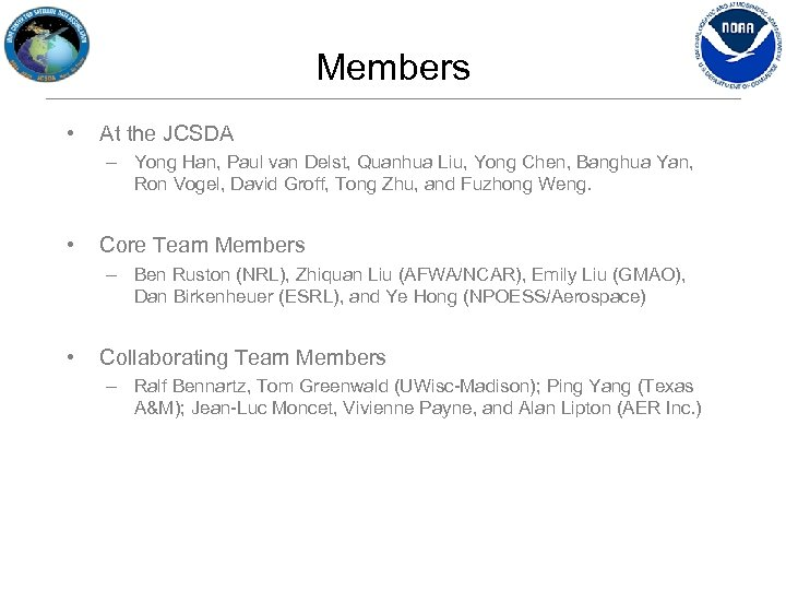 Members • At the JCSDA – Yong Han, Paul van Delst, Quanhua Liu, Yong