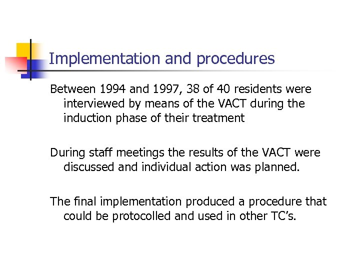 Implementation and procedures Between 1994 and 1997, 38 of 40 residents were interviewed by