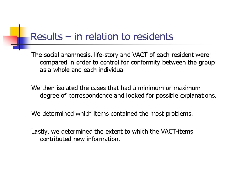 Results – in relation to residents The social anamnesis, life-story and VACT of each