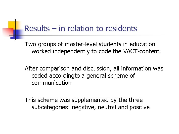 Results – in relation to residents Two groups of master-level students in education worked