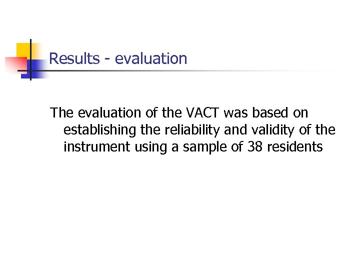 Results - evaluation The evaluation of the VACT was based on establishing the reliability