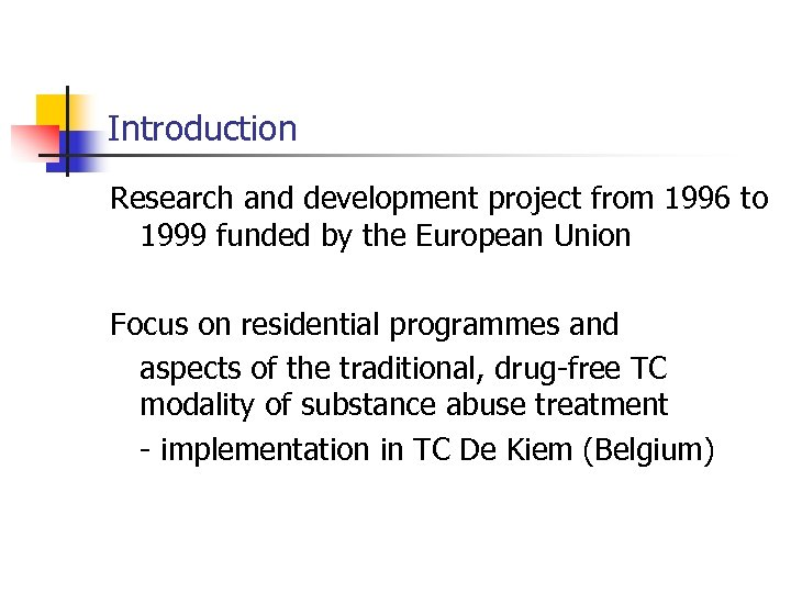 Introduction Research and development project from 1996 to 1999 funded by the European Union