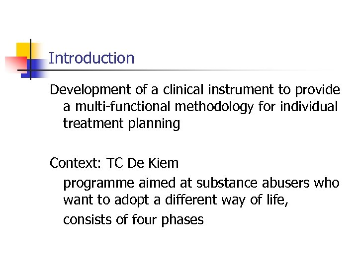 Introduction Development of a clinical instrument to provide a multi-functional methodology for individual treatment