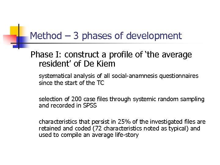 Method – 3 phases of development Phase I: construct a profile of 'the average