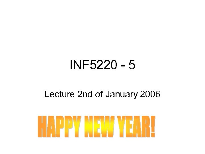 INF 5220 - 5 Lecture 2 nd of January 2006