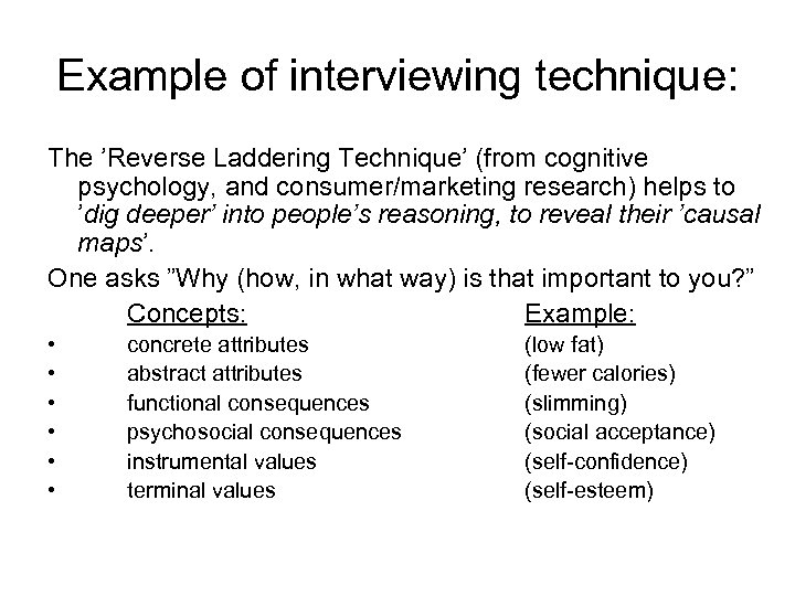 Example of interviewing technique: The 'Reverse Laddering Technique' (from cognitive psychology, and consumer/marketing research)