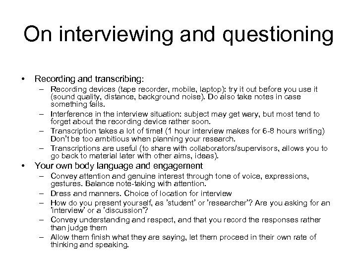 On interviewing and questioning • Recording and transcribing: – Recording devices (tape recorder, mobile,