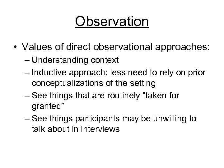 Observation • Values of direct observational approaches: – Understanding context – Inductive approach: less
