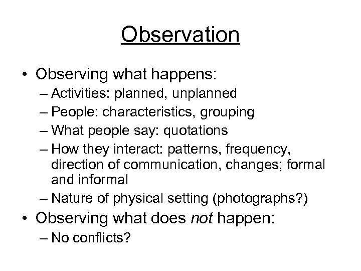 Observation • Observing what happens: – Activities: planned, unplanned – People: characteristics, grouping –