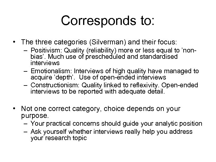 Corresponds to: • The three categories (Silverman) and their focus: – Positivism: Quality (reliability)