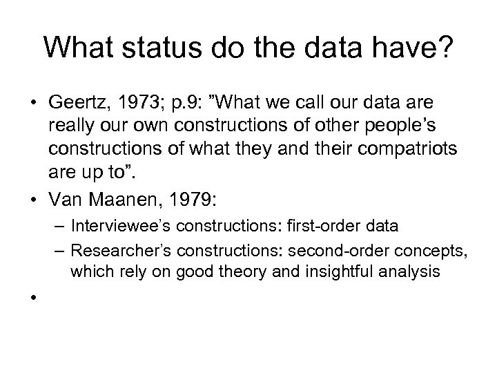 """What status do the data have? • Geertz, 1973; p. 9: """"What we call"""