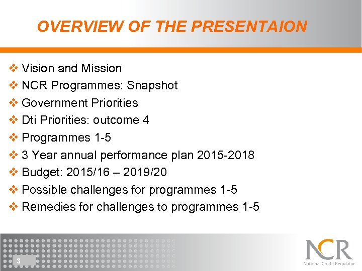 OVERVIEW OF THE PRESENTAION v Vision and Mission v NCR Programmes: Snapshot v Government