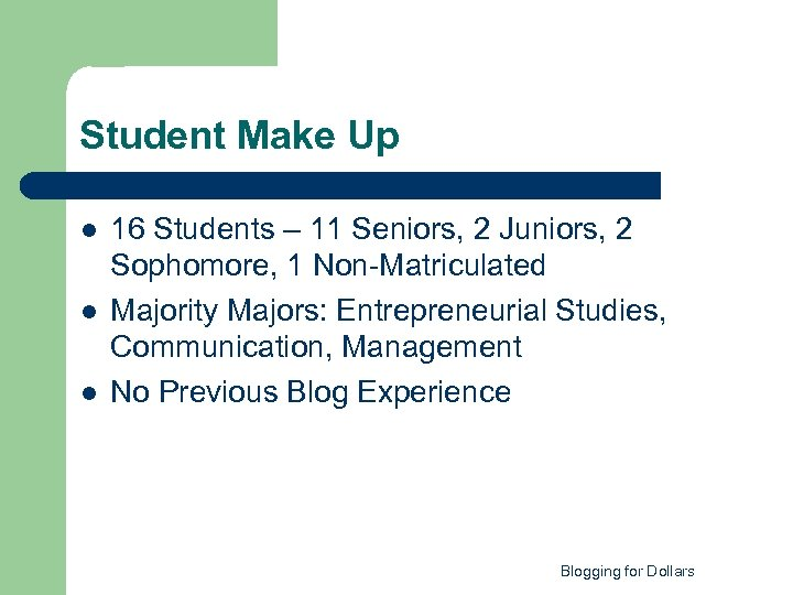 Student Make Up l l l 16 Students – 11 Seniors, 2 Juniors, 2
