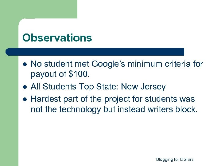 Observations l l l No student met Google's minimum criteria for payout of $100.