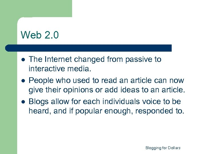 Web 2. 0 l l l The Internet changed from passive to interactive media.
