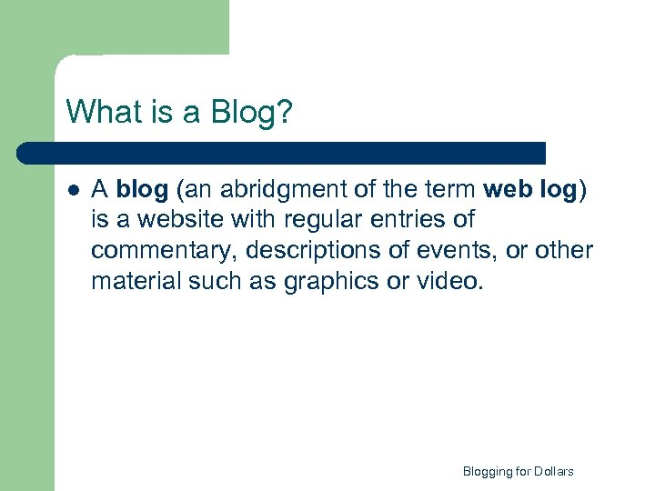What is a Blog? l A blog (an abridgment of the term web log)