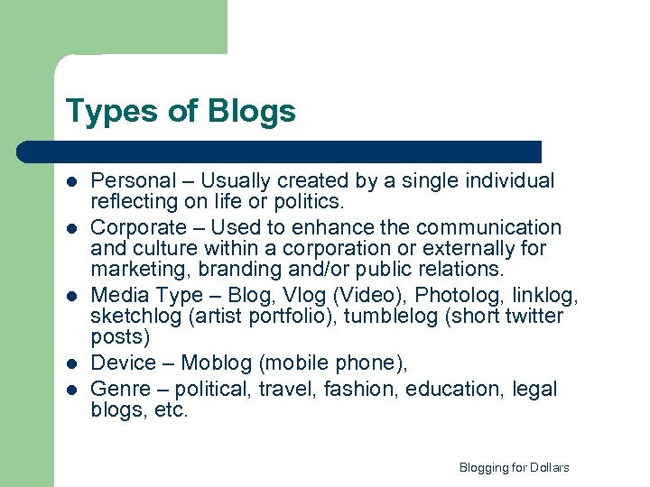 Types of Blogs l l l Personal – Usually created by a single individual