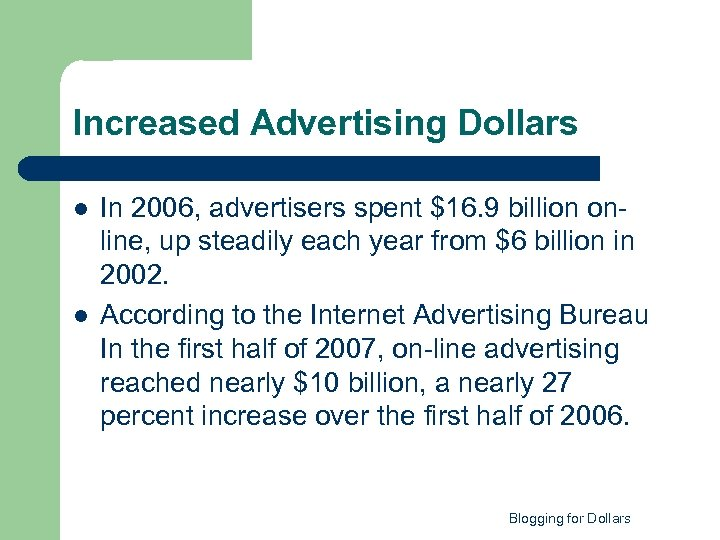 Increased Advertising Dollars l l In 2006, advertisers spent $16. 9 billion online, up